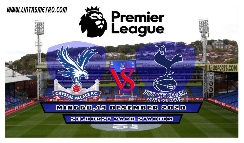 Crystal Palace vs Tottenham Hotspur Prediksi Liga Inggris 2020/21