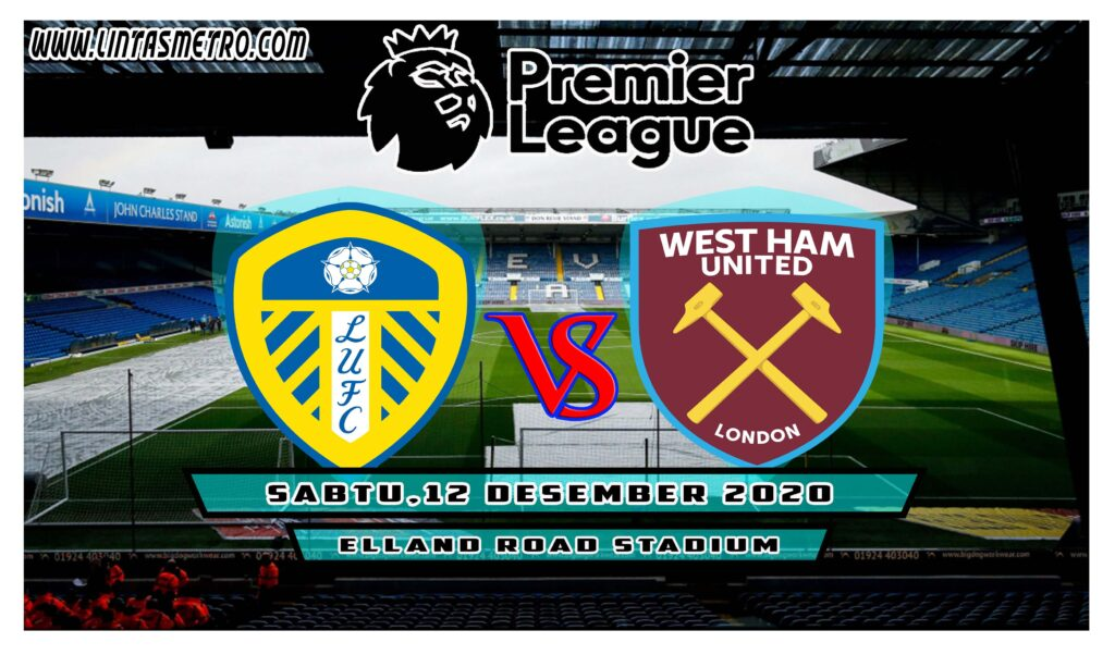 Leeds United vs West Ham United Prediksi Liga Inggris 2020/21